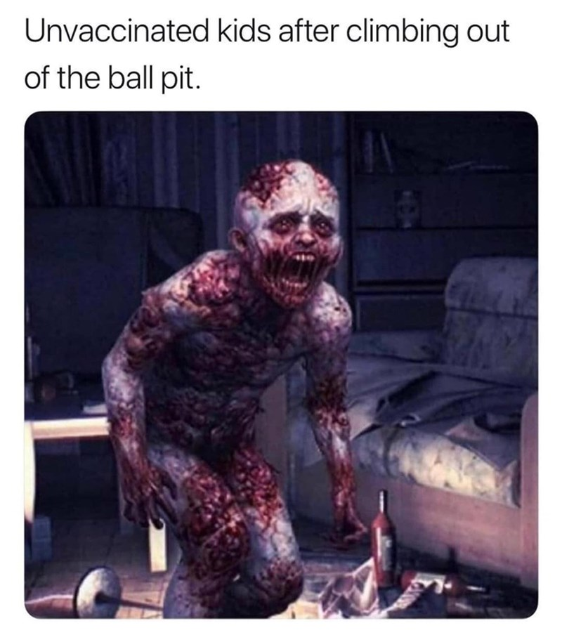 memes - Zombie - Unvaccinated kids after climbing out of the ball pit.