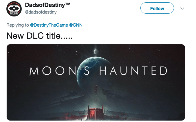 destiny moon jokes - Product - DadsofDestinyTM @dadsofdestiny Follow ORDS Replying to @DestinyTheGame @CNN New DLC title..... MOONS HAUNTED