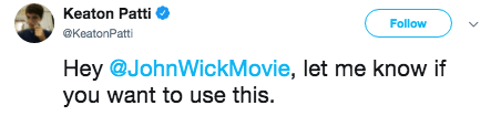 john wick both - Text - Keaton Patti Follow @KeatonPatti Hey@JohnWickMovie, let me know if you want to use this