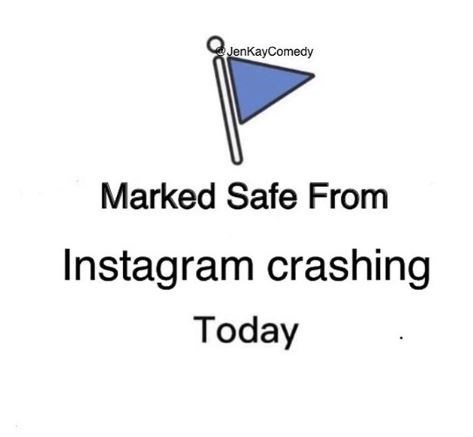 "Funny meme about Instagram that reads, ""Marked safe from Instagram crashing today"""