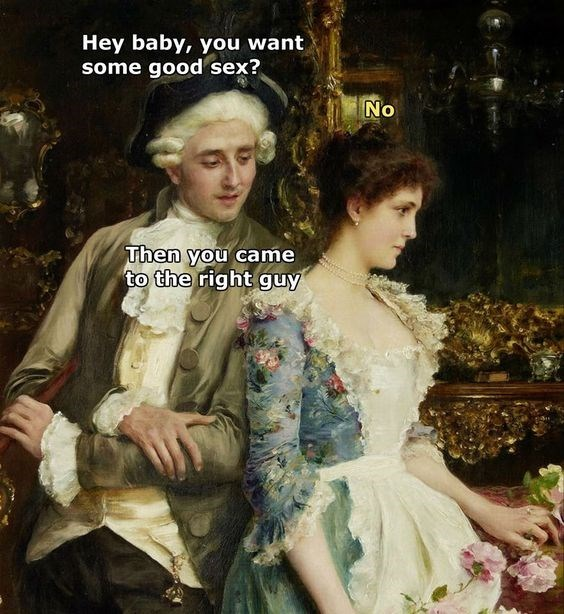 classical art meme - Lady - Hey baby, you want some good sex? No Then you came to the right guy