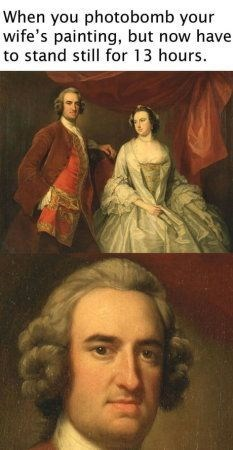 classical art meme - Art - When you photobomb your wife's painting, but now have to stand still for 13 hours.