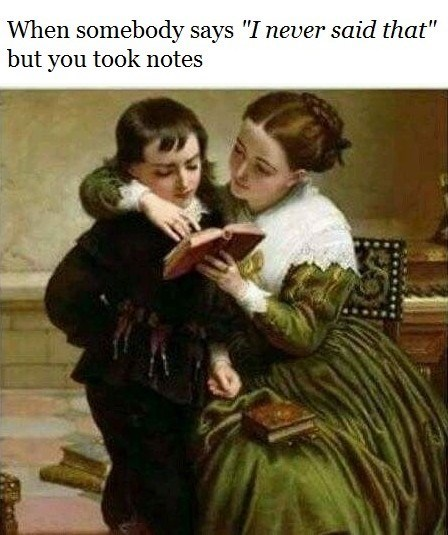 """classical art meme - Love - When somebody says """"I never said that"""" but you took notes"""