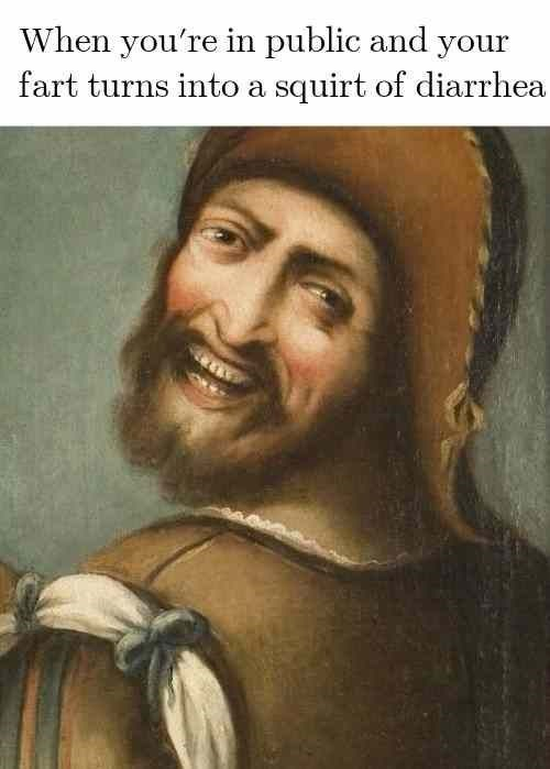 classical art meme - Portrait - When you're in public and your fart turns into a squirt of diarrhea