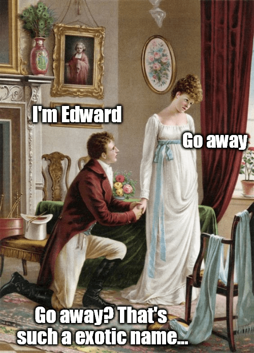 classical art meme - Classic - Im Edward Go away Go away?That'S such a exotic name