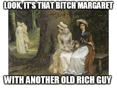 classical art meme - Tree - LOOK IT'S THAT BITCH MARGARET WITH ANOTHER OLD RICH GUY