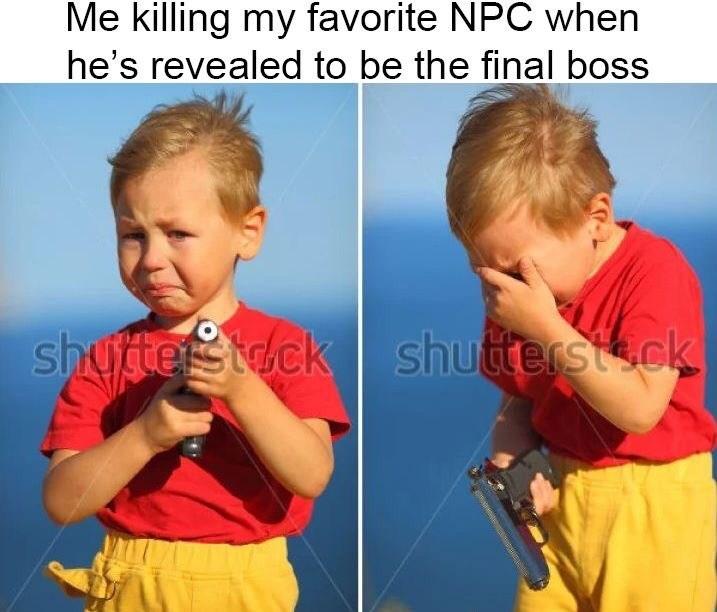 Child - Me killing my favorite NPC when he's revealed to be the final boss shugtetstdck shutterstck