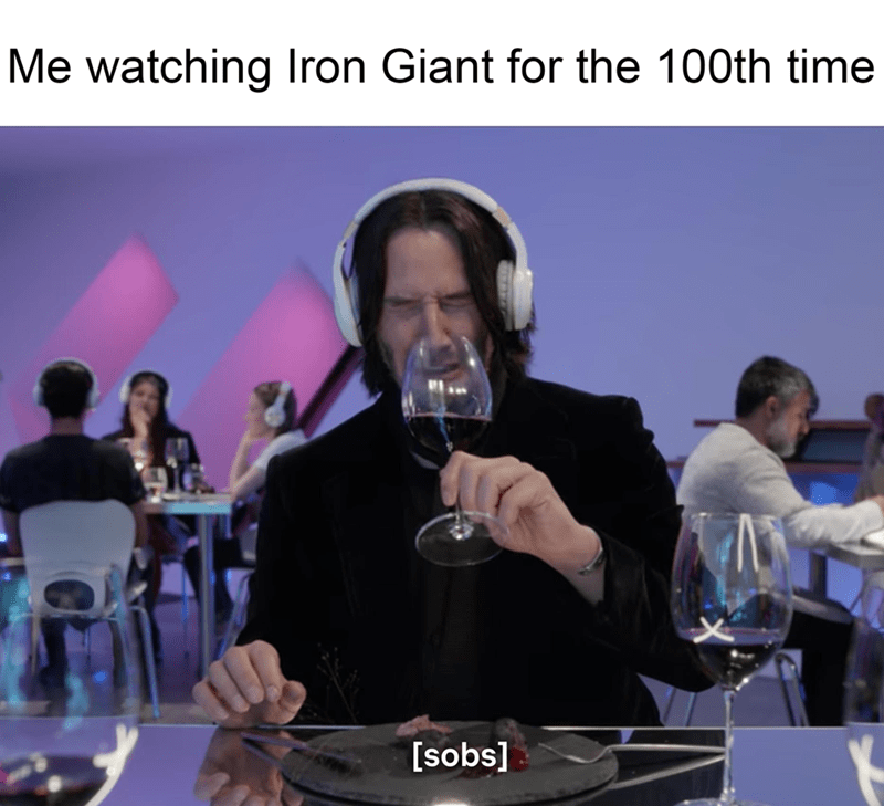 Water - Me watching Iron Giant for the 100th time [sobs]