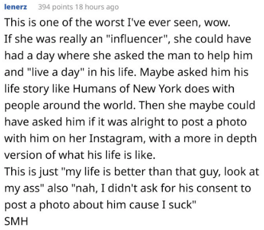 "roasted model - Text - lener This is one of the worst I've ever seen, wow. If she was really an ""influencer"", she could have had a day where she asked the man to help him and ""live a day"" in his life. Maybe asked him his life story like Humans of New York does with people around the world."