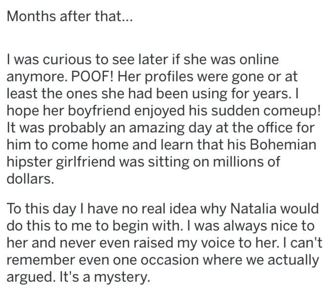 bitter ex - Text - Months after that.. I was curious to see later if she was online anymore. POOF! Her profiles were gone least the ones she had been using for years