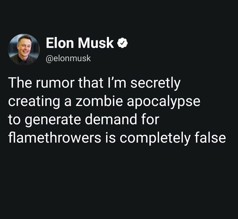 meme - Text - Elon Musk @elonmusk The rumor that I'm secretly creating a zombie apocalypse to generate demand for flamethrowers is completely false