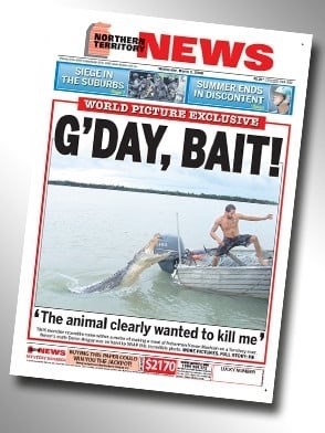 Newspaper - NEWS NORTHER TERRITORY SIEGE IN THE SUBURBS SUMMER ENDS IN DISCONTENT WORLD PICTURE EXCLUSIVE G'DAY, BAIT! The animal clearly wanted to kill me HEWS 2170