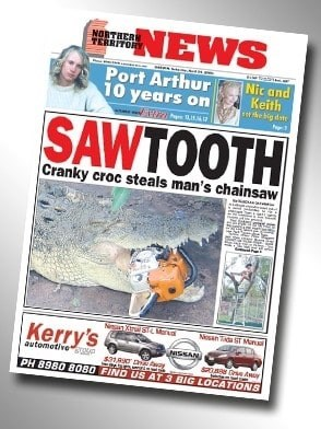 Newspaper - NEWS NORTHER TERRITOR Port Arthur 10 years on Nic and Keith he ig dste SAWTOOTH Cranky croc steals man's chainsaw NesanST Mun Kerry's GAN automative e 01R SP Awu PH 8980 8080 FIND US AT 3 BIG LOCATIONS