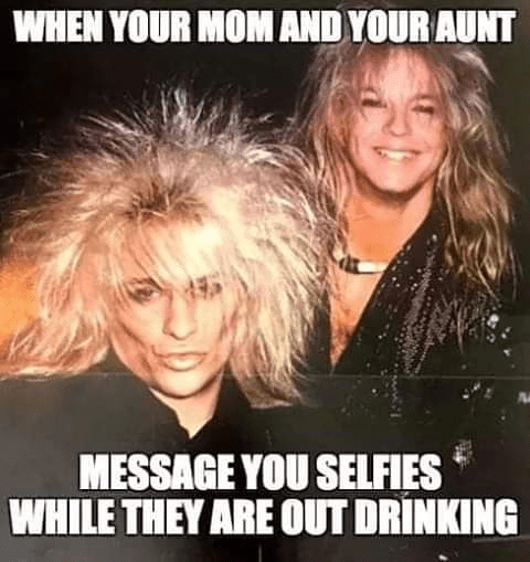 Funny meme about mom and aunt getting drunk and sending selfies.