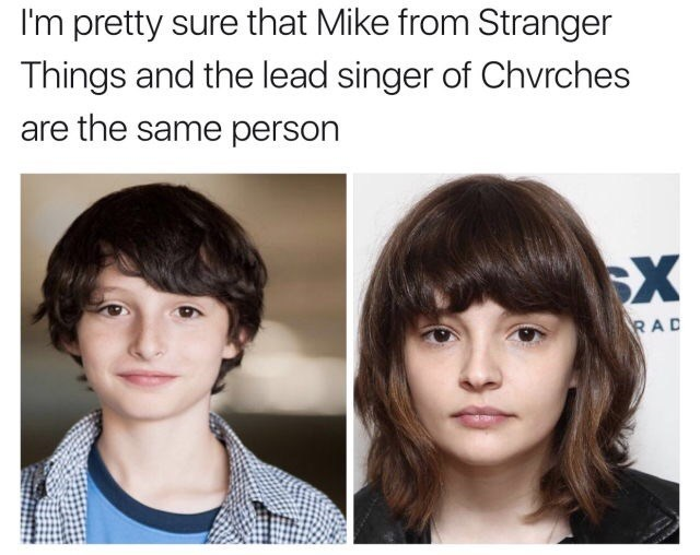 """Funny meme that reads, """"I'm pretty sure that Mike from Stranger Things and the lead singer of Chvrches are the same person"""" above photos of Finn Wolfhard and the lead singer of Chvrches"""