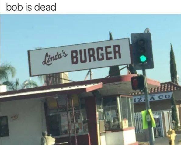 funny meme - Property - bob is dead Lirnda's BURGER IZZA CO