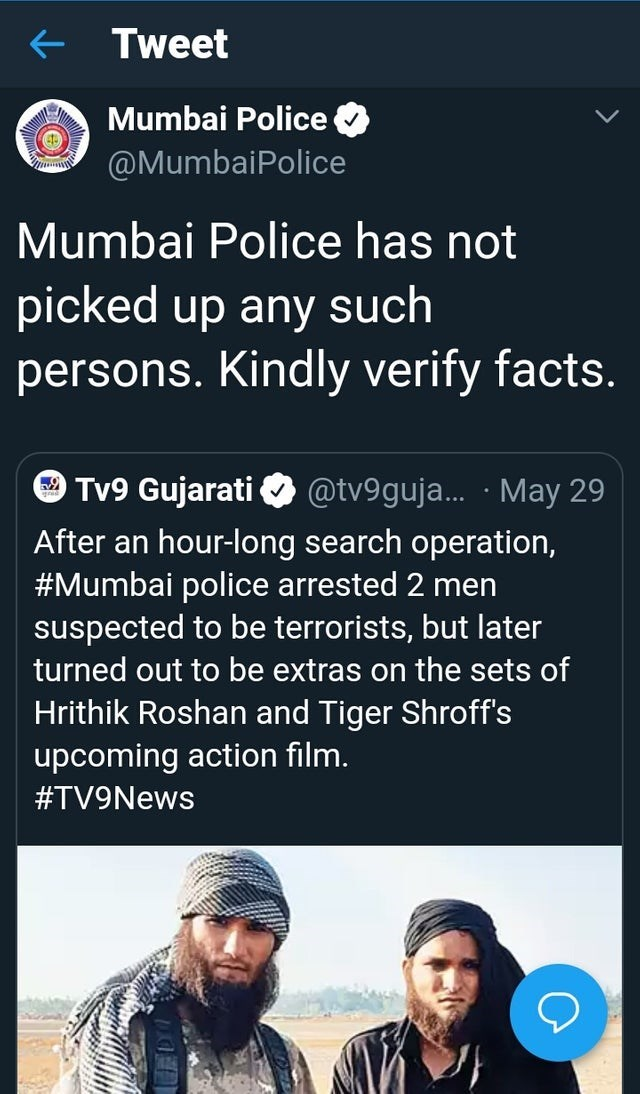caught in a lie - Text - Tweet Mumbai Police @MumbaiPolice Mumbai Police has not picked up any such persons. Kindly verify facts. Tv9 Gujarati @tv9guja... May 29 After an hour-long search operation, #Mumbai police arrested 2 men suspected to be terrorists, but later turned out to be extras on the sets of Hrithik Roshan and Tiger Shroff's upcoming action film. #TV9News
