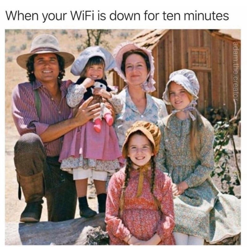 meme - People - When your WIFI is down for ten minutes adam.the.creator