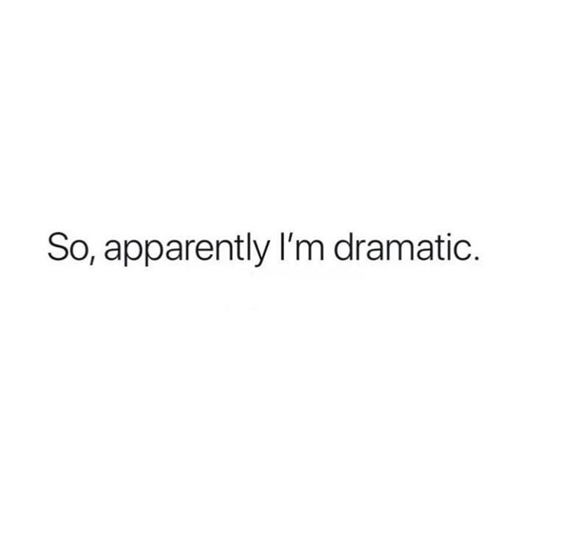 "Funny text that reads, ""So, apparently I'm dramatic"""