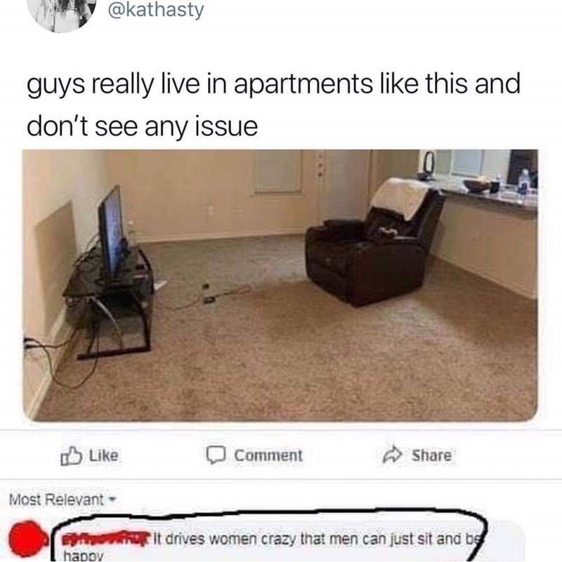 meme - Product - @kathasty guys really live in apartments like this and don't see any issue Like Comment Share Most Relevant it drives women crazy that men can just sit and b hapov