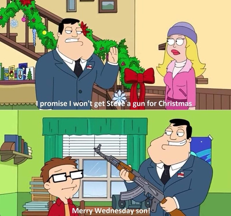 meme - Cartoon - promise I won't get Steve a gun for Christmas Merry Wednesday son!