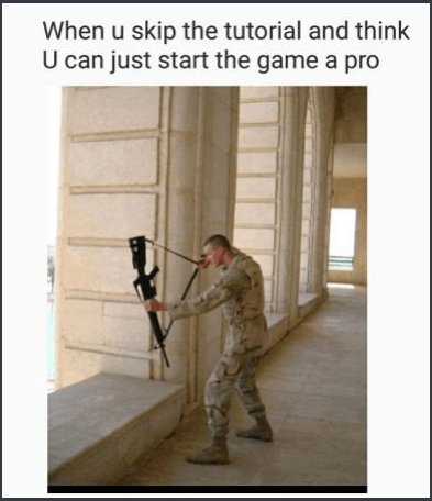 meme - Soldier - When u skip the tutorial and think U can just start the game a pro