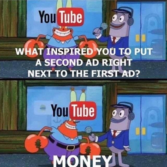 meme - Animated cartoon - You Tube WHAT INSPIRED YOU TO PUT A SECOND AD RIGHT NEXT TO THE FIRST AD? You Tube MONEYL