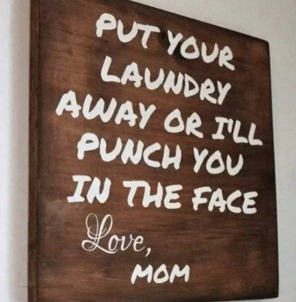 Text - PUT YOUR LAUNDRY AWAY OR TLL PUNCH YOU IN THE FACE Lave, MOM