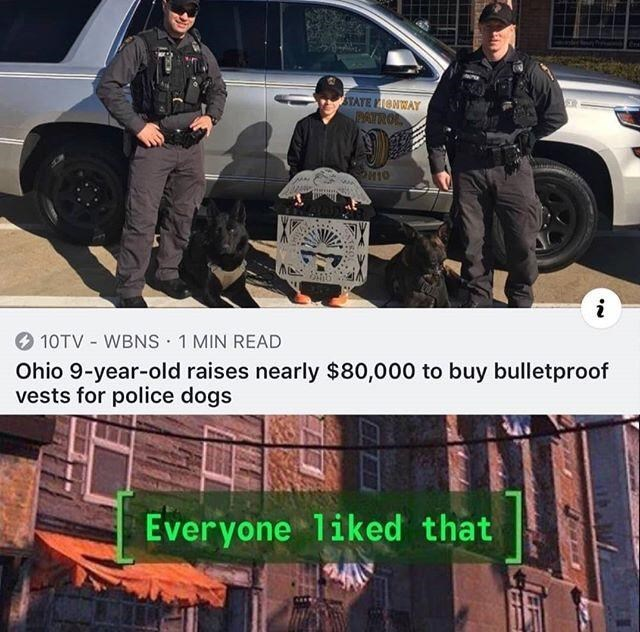 wholesome meme - Police dog - STATE IONWAY PATROL 10TV WBNS 1 MIN READ Ohio 9-year-old raises nearly $80,000 to buy bulletproof vests for police dogs Everyone 1iked that