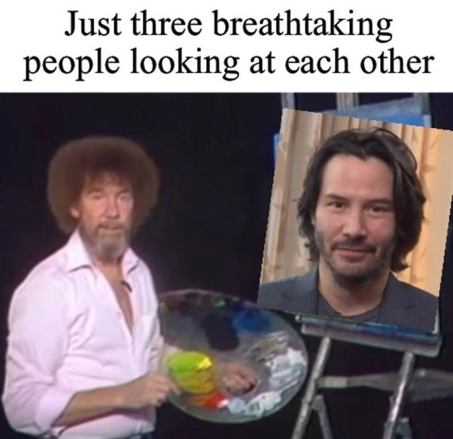 Wholesome memes and wholesome tweets, KEanu reeves, bob ross.