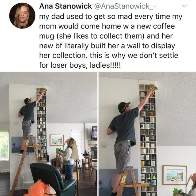 wholesome meme - Room - Ana Stanowick @AnaStanowick_ my dad used to get so mad every time my mom would come home w a new coffee mug (she likes to collect them) and her new bf literally built her a wall to display her collection. this is why we don't settle for loser boys, ladies!!!!!