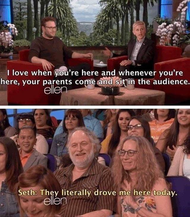 wholesome meme - People - I love when you're here and whenever you're here, your parents come and sitin the audience. ellen Seth: They literally drove me here today. ellen