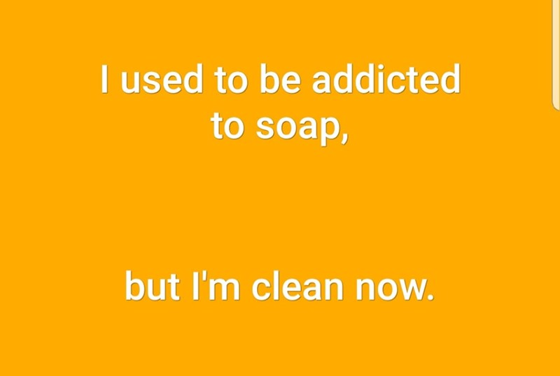 Text - I used to be addicted to soap, but I'm clean now.