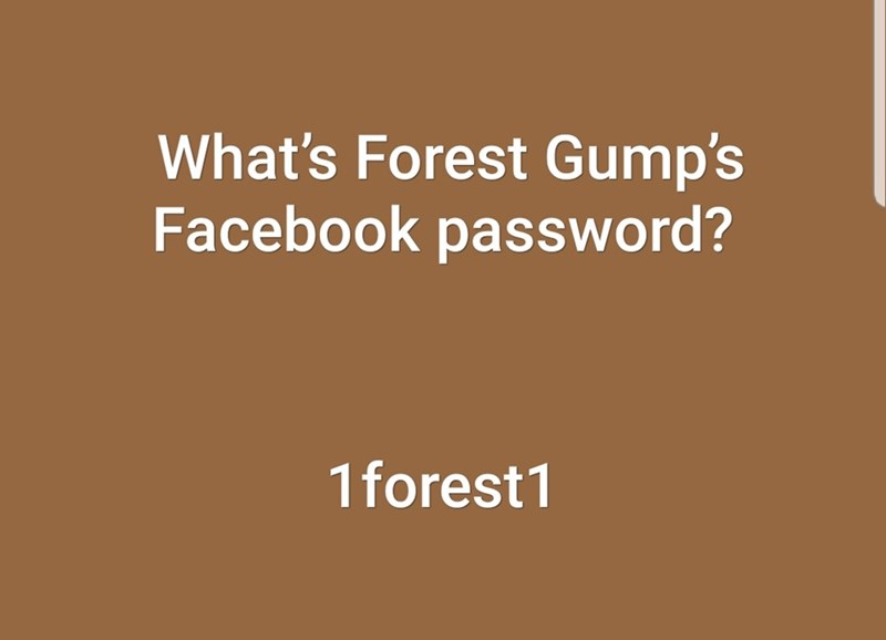 Text - What's Forest Gump's Facebook password? 1forest1