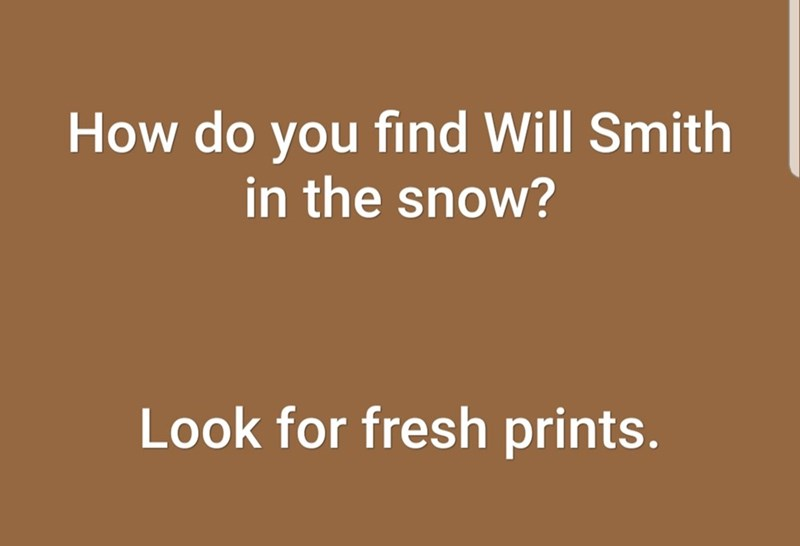 Text - How do you find Will Smith in the snow? Look for fresh prints.
