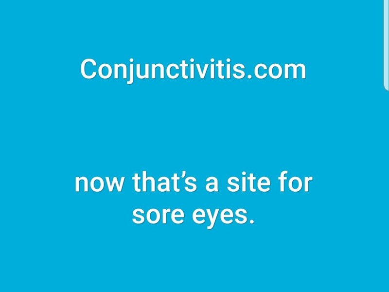 Text - Conjunctivitis.com now that's a site for sore eyes.