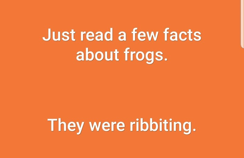 Text - Just read a few facts about frogs. They were ribbiting.