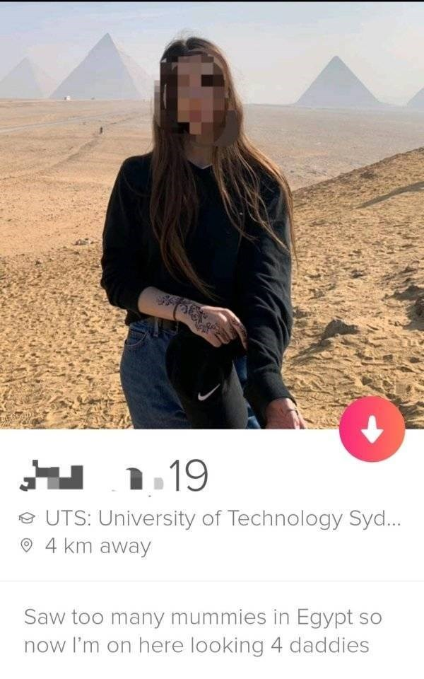 tinder meme - Ecoregion - 6 19 UTS: University of Technology Syd... 4 km away Saw too many mummies in Egypt so now I'm on here looking 4 daddies