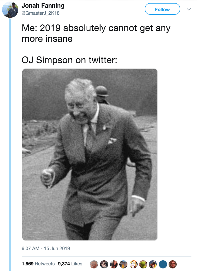 Photograph - Jonah Fanning Follow @GmasterJ_2K18 Me: 2019 absolutely cannot get any more insane OJ Simpson on twitter: 6:07 AM 15 Jun 2019 1,669 Retweets 9,374 Likes