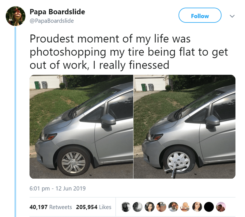 Text - Vehicle - Papa Boardslide Follow @Papa Boardslide Proudest moment of my life was photoshopping my tire being flat to get out of work, I really finessed 6:01 pm 12 Jun 2019 40,197 Retweets 205,954 Likes