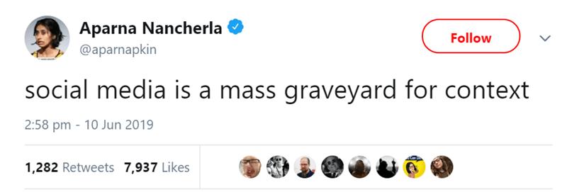 Text - Text - Aparna Nancherla Follow @aparnapkin social media is a mass graveyard for context 2:58 pm 10 Jun 2019 1,282 Retweets 7,937 Likes