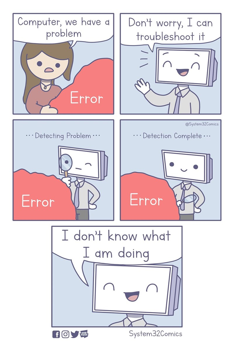 meme - Text - Computer, we have a problem Don't worry, I can troubleshoot it Error @System32Comics Detection Complete. Detecting Problem Error Error I don't know what I am doing System32Comics WEB TOON