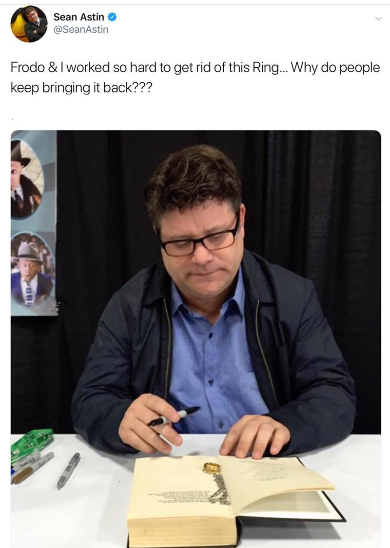 meme - Text - Sean Astin @SeanAstin Frodo & I worked so hard to get rid of this Ring... Why do people keep bringing it back???