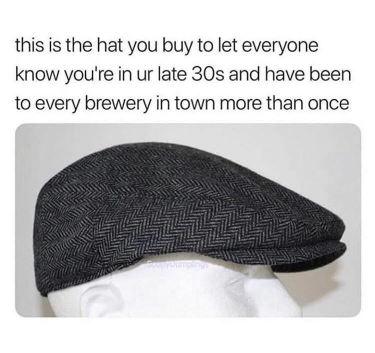 meme - Cap - this is the hat you buy to let everyone know you're in ur late 30s and have been to every brewery in town more than once Coupybumpling
