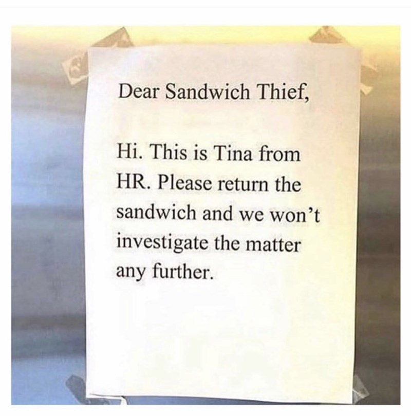 work drama - Text - Dear Sandwich Thief, Hi. This is Tina from HR. Please return the sandwich and we won't investigate the matter any further.