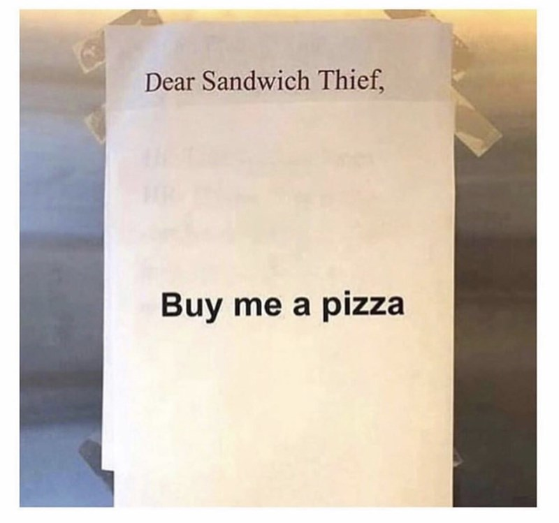Coworker notes - Text - Dear Sandwich Thief, Buy me a pizza