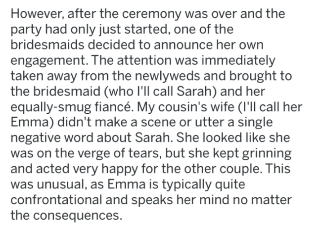 wedding revenge - Text - However, after the ceremony was over and the party had only just started, one of the bridesmaids decided to announce her own engagement. The attention was immediately taken away from the newlyweds and brought to the bridesmaid