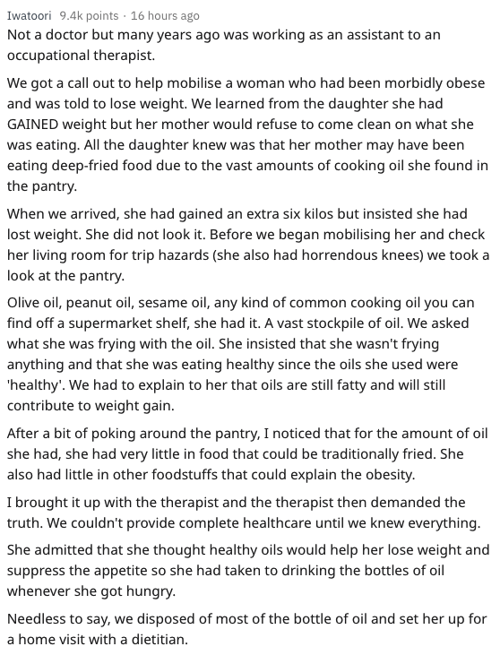 wtf patients - Text - Iwatoori 9.4k points 16 hours ago Not a doctor but many years ago was working as an assistant to an V occupational therapist We got a call out to help mobilise a woman who had been morbidly obese