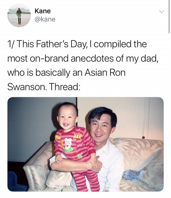 Text - Kane @kane 1/This Father's Day, I compiled the most on-brand anecdotes of my dad, who is basically an Asian Ron Swanson. Thread: