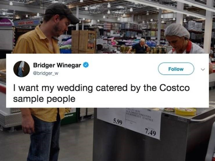 Product - Follow Bridger Winegar I want my wedding catered by the Costco sample people @bridger_w NALLEY N UN.OID TOEATOS ARNCT2NCE 5.99 7.49